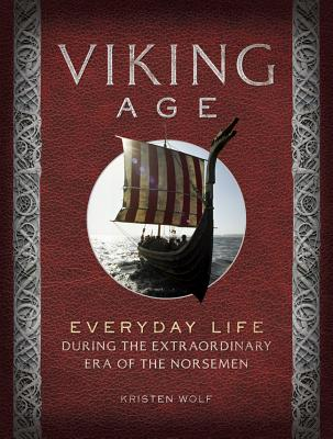 Viking Age: Everyday Life During the Extraordinary Era of the Norsemen Cover Image