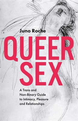 Queer Sex: A Trans and Non-Binary Guide to Intimacy, Pleasure and Relationships Cover Image