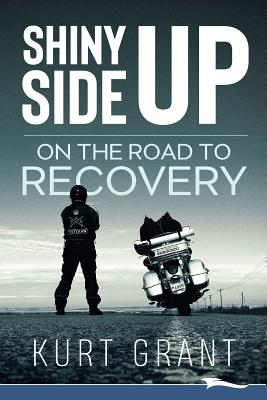 Shiny Side Up: On the Road to Recovery Cover Image