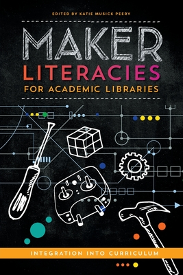 Maker Literacies for Academic Libraries: Integration into Curriculum Cover Image
