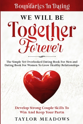 Boundaries In Dating: WE WILL BE TOGETHER FOREVER - The Simple Yet Overlooked Dating book For Men and Dating Book For Women To Gros Healthy Cover Image