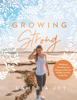 Growing Strong: Workouts, Devotions, and Recipes to Become Healthy from the Inside Out Cover Image