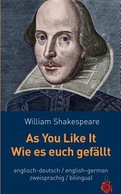 As You Like It / Wie Es Euch Gefallt.Shakespeare. Zweisprachig: Englisch / Deutsch: Bilingual: English / German Cover Image