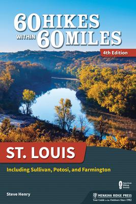 60 Hikes Within 60 Miles: St. Louis: Including Sullivan, Potosi, and Farmington Cover Image