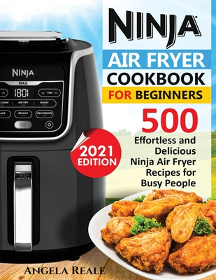 Ninja Air Fryer Cookbook for Beginners: 550 Effortless and Delicious Ninja Air Fryer Recipes for Busy People Cover Image