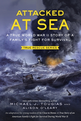Attacked at Sea: A True World War II Story of a Family's Fight for Survival (True Rescue Series) Cover Image