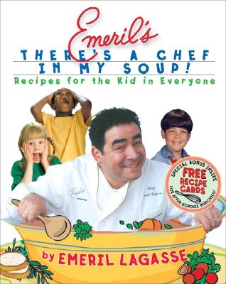 Emeril's There's a Chef in My Soup!: Recipes for the Kid in Everyone [With Recipe Cards] Cover Image