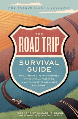 The Road Trip Survival Guide: Tips and Tricks for Planning Routes, Packing Up, and Preparing for Any Unexpected Encounter Along the Way Cover Image
