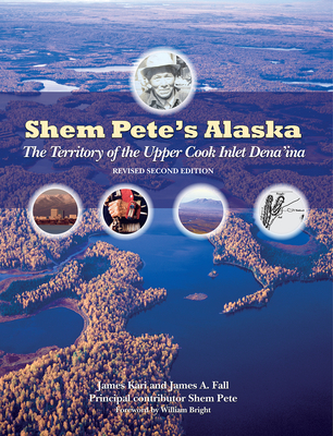 Shem Pete's Alaska: The Territory of the Upper Cook Inlet Dena'ina Cover Image