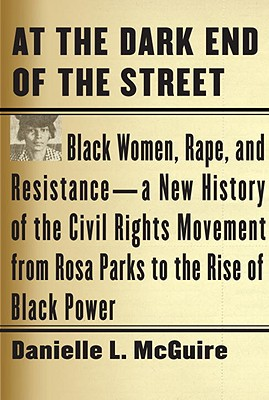 At the Dark End of the Street: Black Women, Rape, and Resistance--A New History of the Civil Rights Movement from Rosa Parks to the Rise of Black Pow Cover Image