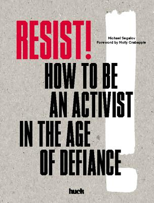 Resist!: How to Be an Activist in the Age of Defiance Cover Image