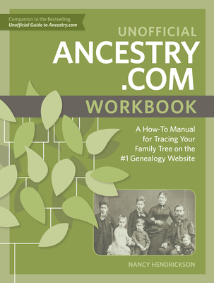 Unofficial Ancestry.com Workbook: A How-To Manual for Tracing Your Family Tree on the #1 Genealogy Website Cover Image