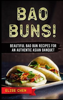 Bao Buns!: Beautiful Bao Bun Recipes for an Authentic Asian Banquet Cover Image