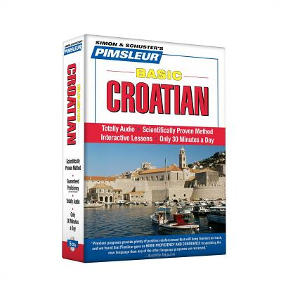 Pimsleur Croatian Basic Course - Level 1 Lessons 1-10 CD: Learn to Speak and Understand Croatian with Pimsleur Language Programs Cover Image
