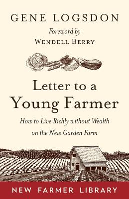 Letter to a Young Farmer: How to Live Richly Without Wealth on the New Garden Farm Cover Image