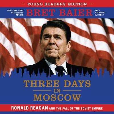 Three Days in Moscow Young Readers' Edition Lib/E: Ronald Reagan and the Fall of the Soviet Empire Cover Image