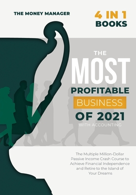 The Most Profitable Business of 2021 with Accounting [4 in 1]: The Multiple Million-Dollar Passive Income Crash Course to Achieve Financial Independen Cover Image