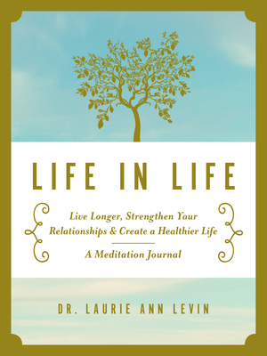Life in Life: Live Longer, Strengthen Your Relationships, and Create a Healthier Life: A Meditation Journal Cover Image