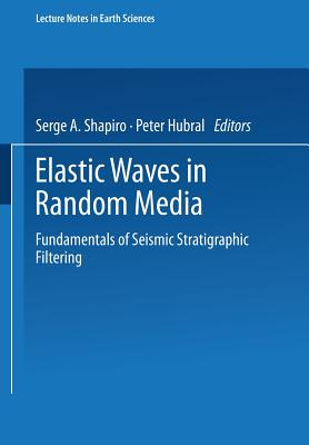 Elastic Waves in Random Media: Fundamentals of Seismic Stratigraphic Filtering (Lecture Notes in Earth Sciences #80) Cover Image