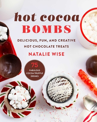 Hot Cocoa Bombs: Delicious, Fun, and Creative Hot Chocolate Treats Cover Image