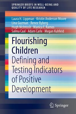 Flourishing Children: Defining and Testing Indicators of Positive Development (Springerbriefs in Well-Being and Quality of Life Research) Cover Image