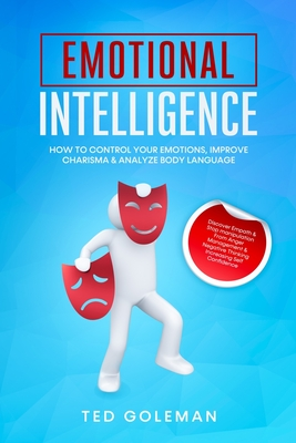 Emotional Intelligence, How To Control Your Emotions, Improve Charisma & Analyze Body Language: Discover Empath & Stop manipulation from Anger Managem Cover Image