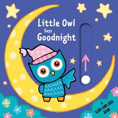 Little Owl Says Goodnight: A Slide-and-Seek Book Cover Image