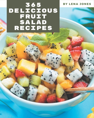 365 Delicious Fruit Salad Recipes: A Timeless Fruit Salad Cookbook Cover Image