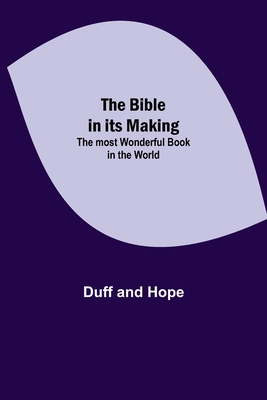 The Bible in its Making: The most Wonderful Book in the World Cover Image