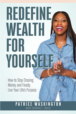 Redefine Wealth for Yourself: How to Stop Chasing Money and Finally Live Your Life's Purpose Cover Image