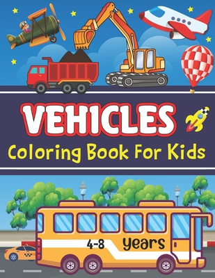 Vehicles Coloring Book For Kids 4-8 years: Coloring book vehicles from 4-8 years: First doodle book for kids with tractor, excavator, truck, fire depa Cover Image