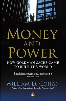 Money and Power: How Goldman Sachs Came to Rule the World. William D. Cohan Cover Image