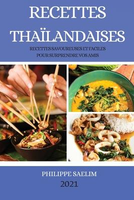 Recettes Thaïlandaises 2021 (Thai Recipes French Edition): Recettes Savoureuses Et Faciles Pour Surprendre Vos Amis Cover Image