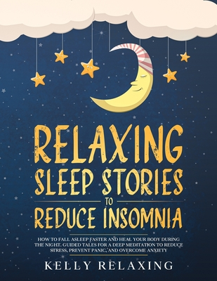Relaxing Sleep Stories to Reduce Insomnia: How to Fall Asleep Faster and Heal Your Body During the Night. Guided Tales for a Deep Meditation to Reduce Cover Image