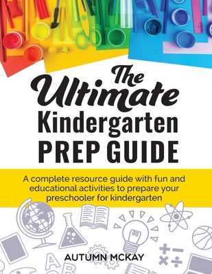 The Ultimate Kindergarten Prep Guide: A complete resource guide with fun and educational activities to prepare your preschooler for kindergarten (Early Learning #4) Cover Image