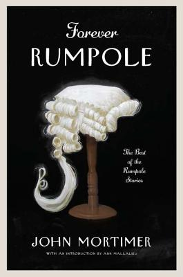 Forever Rumpole: The Best of the Rumpole Stories Cover Image