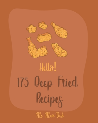 Hello! 175 Deep Fried Recipes: Best Deep Fried Cookbook Ever For Beginners [Book 1] Cover Image