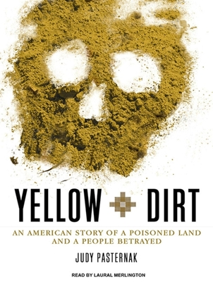 Yellow Dirt: An American Story of a Poisoned Land and a People Betrayed Cover Image