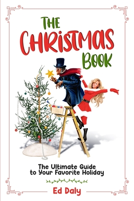 The Christmas Book: The Ultimate Guide to Your Favorite Holiday Cover Image