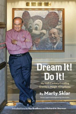 Dream It! Do It!: My Half-Century Creating Disney's Magic Kingdoms (Disney Editions Deluxe) Cover Image