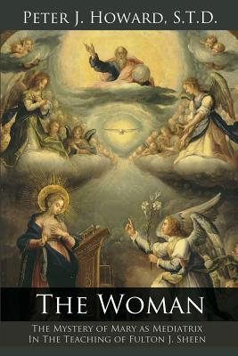 The Woman: The Mystery of Mary as Mediatrix in the Teaching of Fulton J. Sheen Cover Image