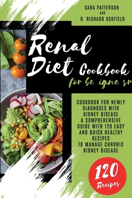 Renal Diet Cookbook for beginners: Cookbook for newly diagnoses with kidney disease A comprehensive guide with 120 easy and quick healthy recipes to m Cover Image