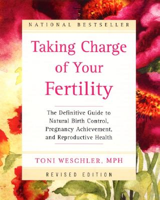 Taking Charge of Your Fertility Revised Edition: The Definitive Guide to Natural Birth Control and Pregnancy Achievement Cover Image