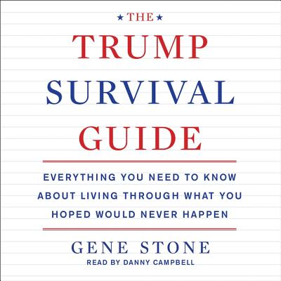 The Trump Survival Guide Lib/E: Everything You Need to Know about Living Through What You Hoped Would Never Happen Cover Image