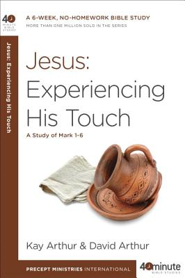 Jesus: Experiencing His Touch: A Study of Mark 1-6 (40-Minute Bible Studies) Cover Image