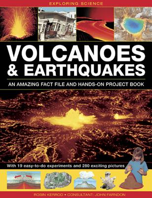 Exploring Science: Volcanoes & Earthquakes - An Amazing Fact File and Hands-On Project Book: With 19 Easy-To-Do Experiments and 280 Exciting Pictures Cover Image