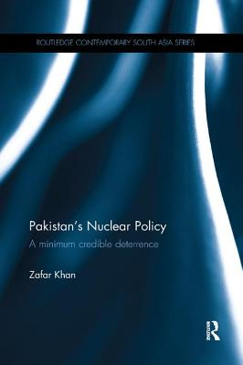 Pakistan's Nuclear Policy: A Minimum Credible Deterrence (Routledge Contemporary South Asia) Cover Image