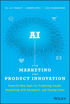 AI for Marketing and Product Innovation: Powerful New Tools for Predicting Trends, Connecting with Customers, and Closing Sales Cover Image