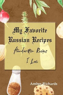 My Favorite Russian Recipes: Handwritten Recipes I Love Cover Image