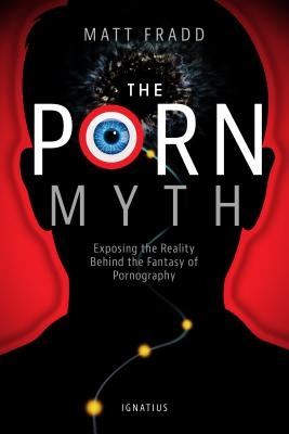 The Porn Myth: Exposing the Reality Behind the Fantasy of Pornography Cover Image